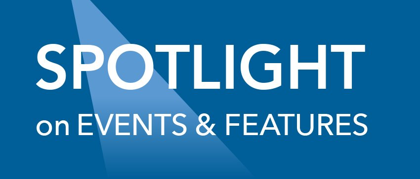 This is our Spotlight on Events & Features