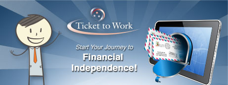 Ticket to Work. Start your journey to financial independence!