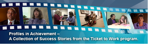 Profiles in Achievement - A collection of Success Stories from the Ticket to Work program.