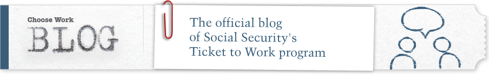 Choose Work Blog: The official blog of Social Security's Ticket to Work program